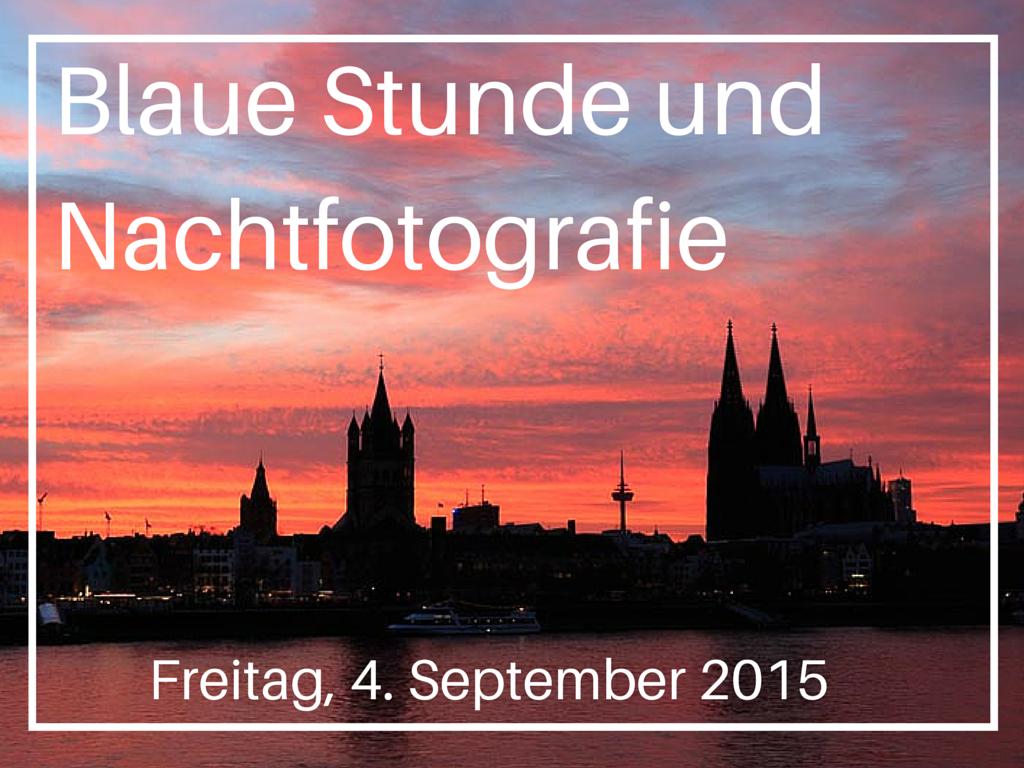 Blaue Stunde und NAchtfotografie_Fotokurse_Kölner Fotomarathon